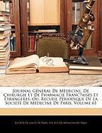 Journal General de Mdecine, de Chirurgie Et de Pharmacie Franc?aises Et Trangeres, Ou, Recueil Priodique de La Socit de Mdecine de Paris, Volume 61