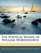 The Poetical Works of William Wordsworth - Wordsworth, William