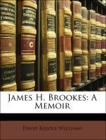 James H. Brookes: A Memoir - Williams, David Riddle