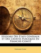 Histoire Des Tats G N Raux Et Des Libert S Publiques En Franche-Comt - Clerc, Douard