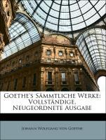 Goethe's Sämmtliche Werke: Vollständige, Neugeordnete Ausgabe - von Goethe, Johann Wolfgang