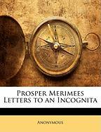 Prosper Merimees Letters to an Incognita - Anonymous