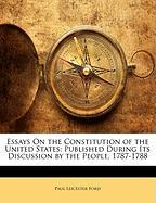 Essays on the Constitution of the United States: Published During Its Discussion by the People, 1787-1788 - Ford, Paul Leicester