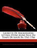 Laurette de Malboissi Re: Lettres D'Une Jeune Fille Du Temps de Louis XV, 1761-1766 - De Malboissire, Genevive Franoise