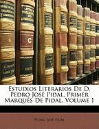 Estudios Literarios de D. Pedro Jos Pidal, Primer Marqu S de Pidal, Volume 1 - Pidal, Pedro Jos
