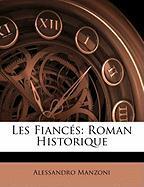 Les Fianc S: Roman Historique - Manzoni, Alessandro
