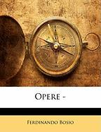 Opere - - Bosio, Ferdinando