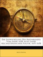 Die Entwickelung Des Rheinbundes Vom Jahre 1658: Acht Jahre Reichsständischer Politik, 1651-1658 - Joachim, Erich