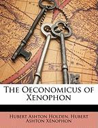 The Oeconomicus of Xenophon - Holden, Hubert Ashton; Xnophon, Hubert Ashton