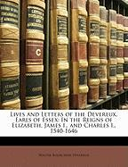 Lives and Letters of the Devereux, Earls of Essex: In the Reigns of Elizabeth, James I., and Charles I., 1540-1646 - Devereux, Walter Bourchier