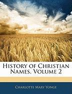 History of Christian Names, Volume 2 - Yonge, Charlotte Mary