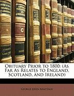 Obituary Prior to 1800: (As Far as Relates to England, Scotland, and Ireland) - Armytage, George John