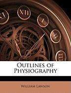 Outlines of Physiography - Lawson, William