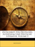 Zeitschrift Für Deutsches Alterthum Und Deutsche Literatur, Volume 5 - Anonymous