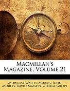 MacMillan's Magazine, Volume 21 - Morley, John; Masson, David; Morris, Mowbray Walter