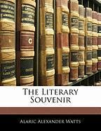 The Literary Souvenir - Watts, Alaric Alexander