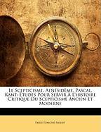 Le Scepticisme. Aen Sid Me, Pascal, Kant: Tudes Pour Servir L'Histoire Critique Du Scepticisme Ancien Et Moderne - Saisset, Mile Edmond
