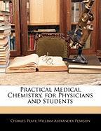 Practical Medical Chemistry, for Physicians and Students - Platt, Charles; Pearson, William Alexander