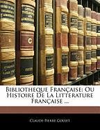 Bibliotheque Fran Aise: Ou Histoire de La Litterature Fran Aise ... - Goujet, Claude-Pierre