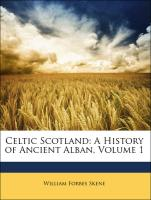 Celtic Scotland: A History of Ancient Alban, Volume 1 - Skene, William Forbes