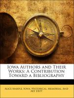 Iowa Authors and Their Works: A Contribution Toward a Bibliography - Marple, Alice; Iowa. Historical, Memorial, And Art Dept