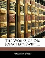 The Works of Dr. Jonathan Swift ... - Swift, Jonathan