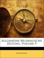 Allgemeine Musikalische Zeitung, Volume 9 - Anonymous