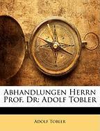 Abhandlungen Herrn Prof. Dr: Adolf Tobler - Tobler, Adolf