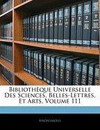 Biblioth Que Universelle Des Sciences, Belles-Lettres, Et Arts, Volume 111 - Anonymous