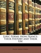 Lyric Forms from France: Their History and Their Use - Cohen, Helen Louise