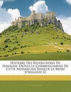 Histoire Des Revolutions de Pologne: Depuis Le Commencement de Cette Monarchie Jusqu'a La Mort D'Auguste II. - Desfontaines