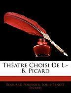 Th Atre Choisi de L.-B. Picard - Fournier, Edouard; Picard, Louis-Benot
