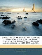 Narrative of an Expedition Into the Interior of Africa: By the River Niger, in the Steam-Vessels Quorra and Alburkah, in 1832, 1833 and 1834 - Laird, MacGregor