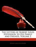 The Letters of Robert Louis Stevenson to His Family and Friends, Volume 2 - Stevenson, Robert Louis