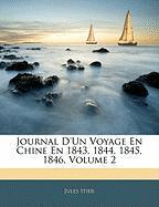 Journal D'Un Voyage En Chine En 1843, 1844, 1845, 1846, Volume 2 - Itier, Jules