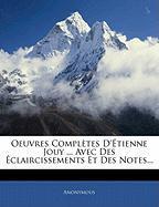 Oeuvres Compl Tes D' Tienne Jouy ... Avec Des Claircissements Et Des Notes... - Anonymous