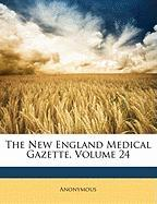 The New England Medical Gazette, Volume 24 - Anonymous