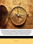 Collection Compl Te Des M Moires Relatifs L'Histoire de France Depuis Le R Gne de Philippe-Auguste, Jusqu'au Commencement Du Dix-Septieme Si Cle, Par - Anonymous