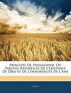 Principes de Philosophie, Ov, Preuves Naturelles de L'Existence de Dieu Et de L'Immortalit de L'Ame - Genest