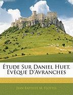 Tude Sur Daniel Huet, V Que D'Avranches - Flottes, Jean Baptiste M.