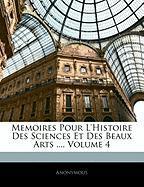 Memoires Pour L'Histoire Des Sciences Et Des Beaux Arts ..., Volume 4 - Anonymous