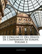 de L'Origine Et Des D Buts de L'Imprimerie En Europe, Volume 3 - Anonymous