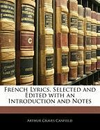 French Lyrics, Selected and Edited with an Introduction and Notes - Canfield, Arthur Graves