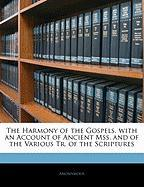 The Harmony of the Gospels. with an Account of Ancient Mss. and of the Various Tr. of the Scriptures - Anonymous