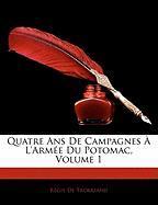 Quatre ANS de Campagnes L'Arm E Du Potomac, Volume 1 - De Trobriand, Rgis