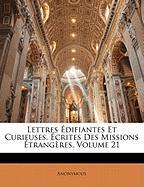 Lettres Difiantes Et Curieuses, Crites Des Missions Trang Res, Volume 21 - Anonymous