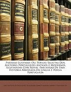 Parnaso Lusitano: Ou, Poesias Selectas DOS Auctores Portuguezes Antigos E Modernos, Illustradas Com Notas. Precedido de Uma Historia Abr