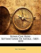 Roma Che Ride: Settant'anni Di Satira: 1801-1870 - Niceforo, Nic