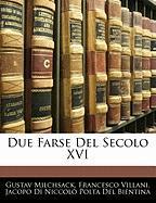 Due Farse del Secolo XVI - Milchsack, Gustav; Villani, Francesco; Del Bientina, Jacopo Di Niccol Polta