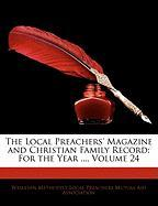 The Local Preachers' Magazine and Christian Family Record: For the Year ..., Volume 24